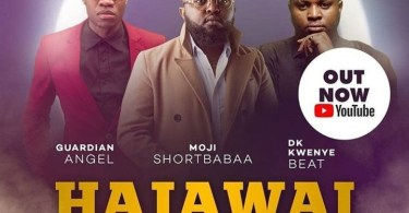 Download Music: Hajawai Niangusha Mp3 +lyrics by Moji Short Babaa, Guardian Angel & Dk Kwenye Beat