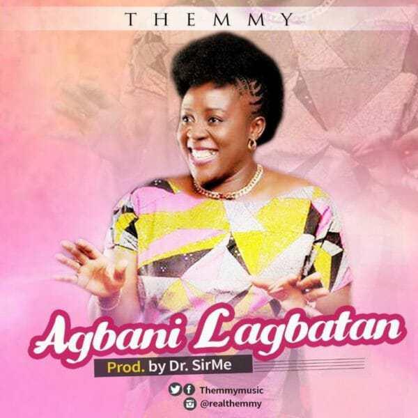 Download Music:  Agbani Lagbatan Mp3 +lyrics by Themmy