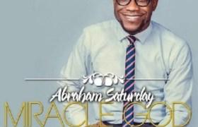 Download Music: Miracle God Mp3 +lyrics by Abraham Saturday