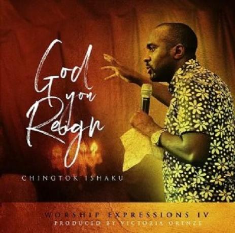 Download Music: God You Reign Mp3 +lyrics by Chingtok Ishaku