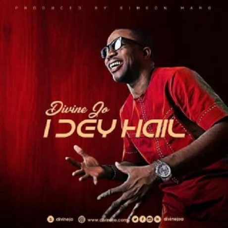 Download Music: I Dey Hail Mp3 +lyrics by Divine Jo