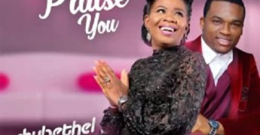 Download Music: I will Praise You mp3 + lyrics by Chybethel Ft Gbenga Oke