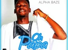 Download Music: Oh Papa Mp3 by Alpha Baze ft Oshey