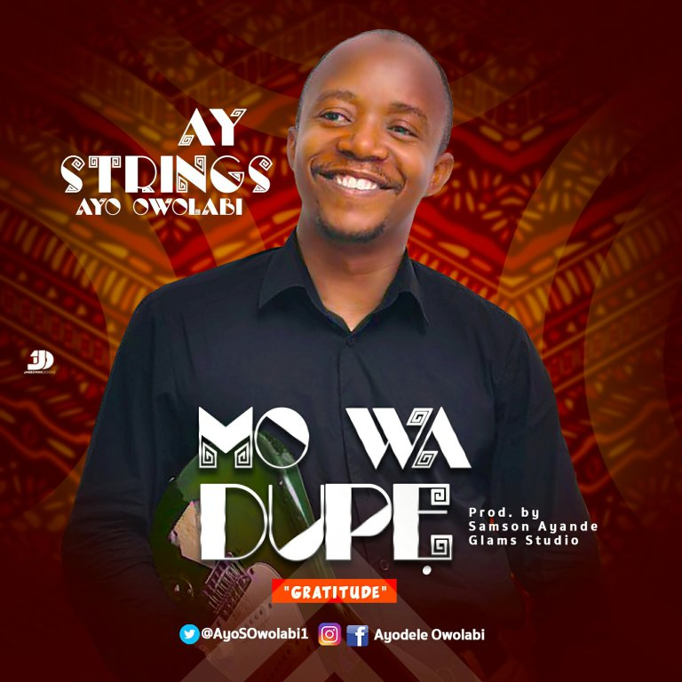 Download Music: Mo Wa Dupe (Gratitude) Mp3 By Ay Strings