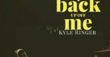 Download Music: Back Up Off Me Mp3 By Kyle Ringer