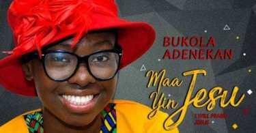 Download Music: Maa Yin Jesu Mp3 By Bukola Adenekan