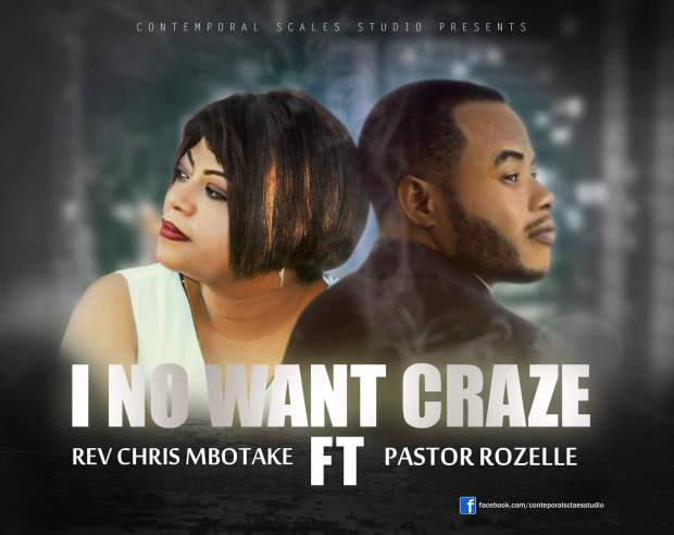 Download Music: I No Want Craze Mp3 By Chris Mbotake Ft. Rozelle