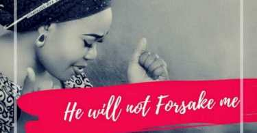 Download Music: He Will Not Forsake Me +Video By Dera