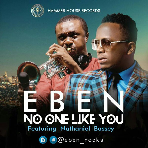 Download Music:No One Like You Mp3 By Eben Ft. Nathaniel Bassey