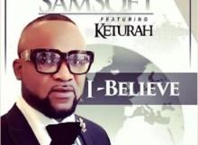 Download Music: I Believe Mp3 By Samsoft Ft. Keturah