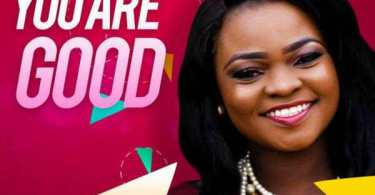 Download Music: You Are Good Mp3 +Lyrics By Kathrine O