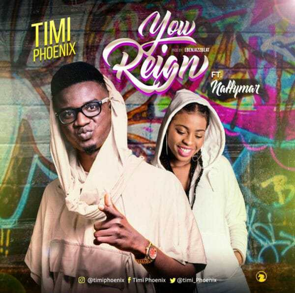 Download Music: You Reign Mp3 By Timi Phoenix Ft. Naffymar