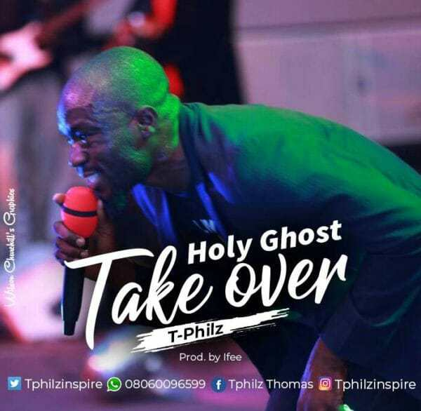 Download Music: Holy Ghost Take Over Mp3 +lyrics by Tphilz