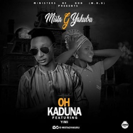 Download Music: Oh Kaduna Mp3 by Mista G Yakubu Ft. Yimi