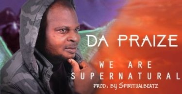 Download Music We Are Supernatural Mp3 By Da Praize