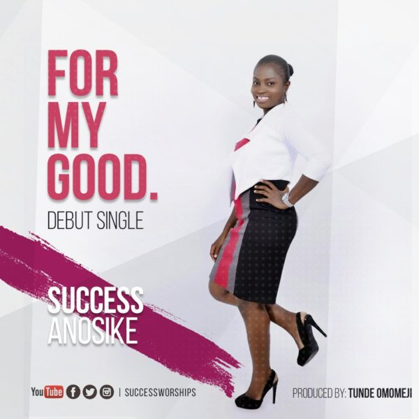 Download Music For My Good Mp3 By Success Worships