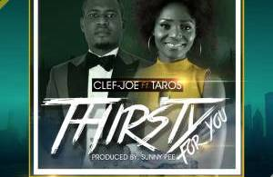 Download Music Thirsty For You Mp3 By Clef-Joe Ft. Taros