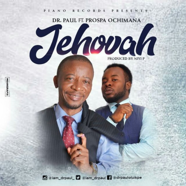 "Download Music ""Jehovah"" Mp3 +lyrics By Dr Paul Ft. Prospa Ochimana"