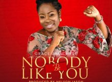 Download Music Nobody Be Like You Mp3 By Grace Amachree