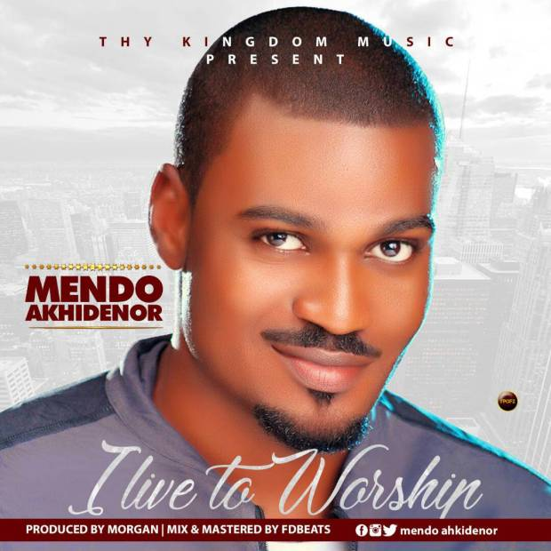 Download Music I Live to Worship Mp3 By Mendo Akhideor