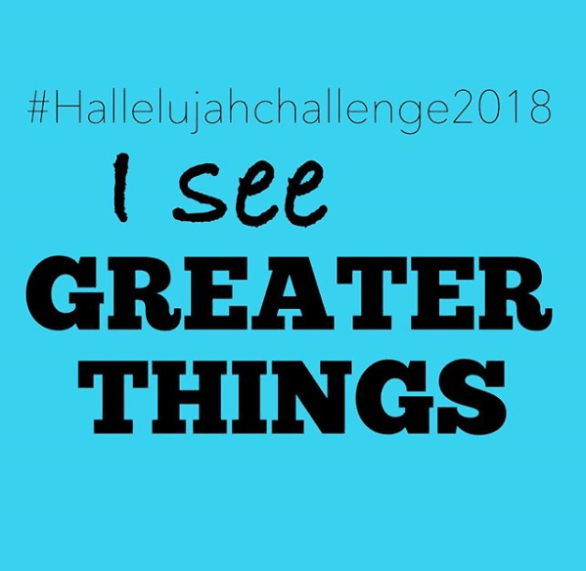 I see Greater Things by #HallelujahChallenge2018