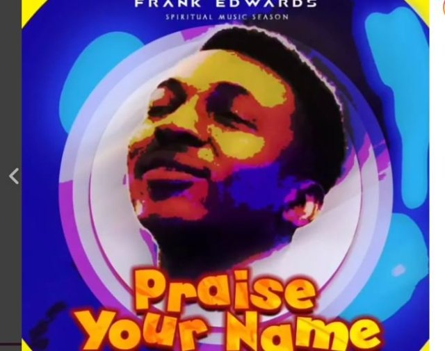 Download Music praise your name mp3 by Frank Edwards