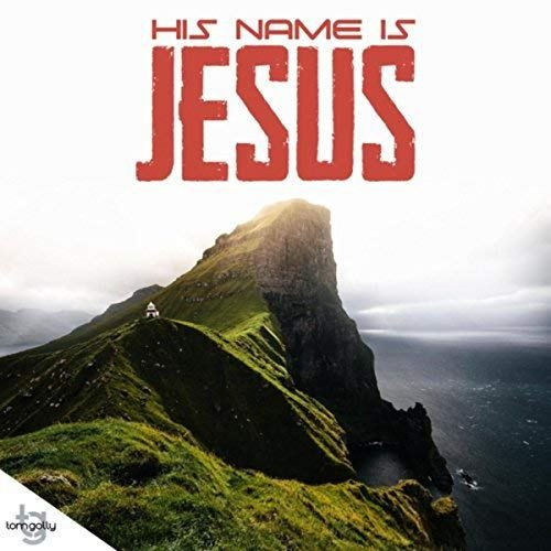 """Tom Golly - """"His Name is Jesus"""" Mp3 Download"""