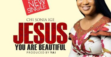 Download Music Jesus you are beautiful by Chisonia Ige