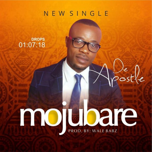 Download Music Mojubare By De-Apostle