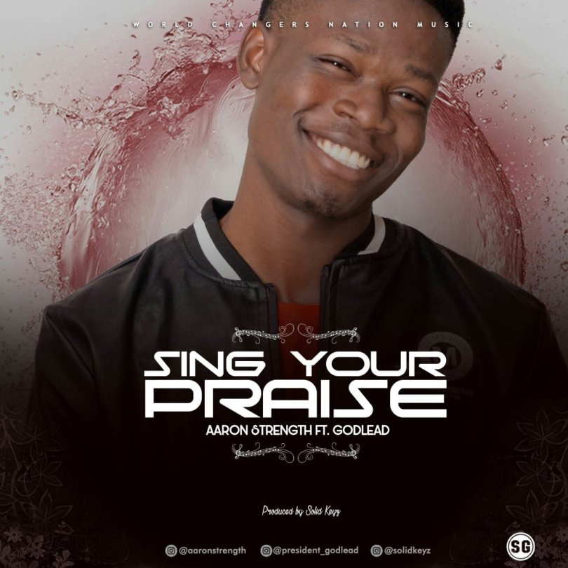Sing your praise by Aaron Strength