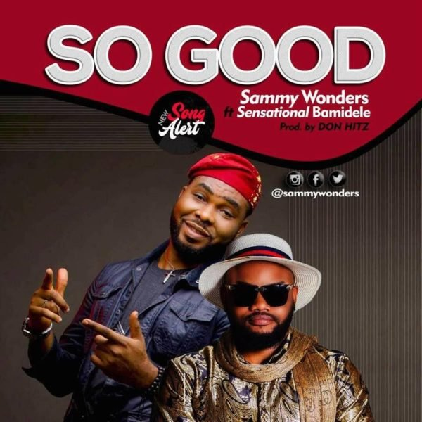 Download Music so good by Sammy Wonders Ft Bamidele