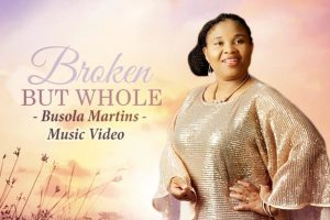 Broken But Whole Music VIDEO By Busola Martins