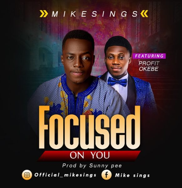 Download Music Focused On You By Mikesings Ft. Profit Okebe