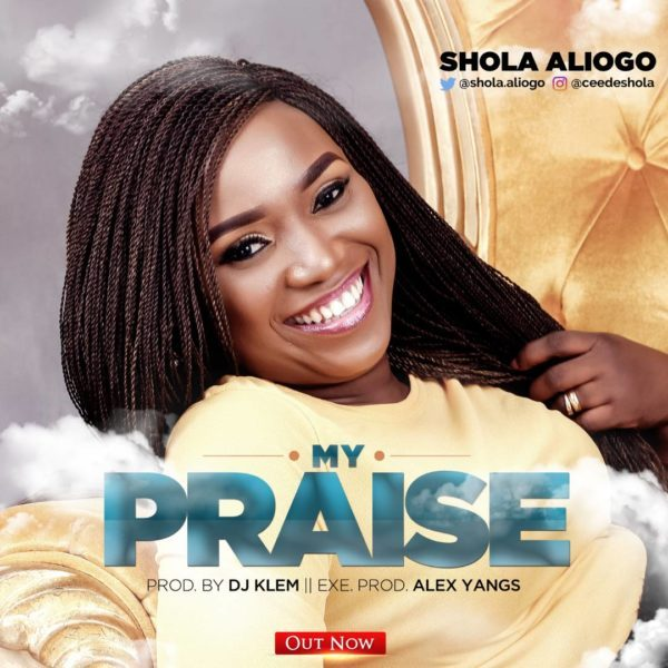 Download Music My Praise By Shola Aliogo