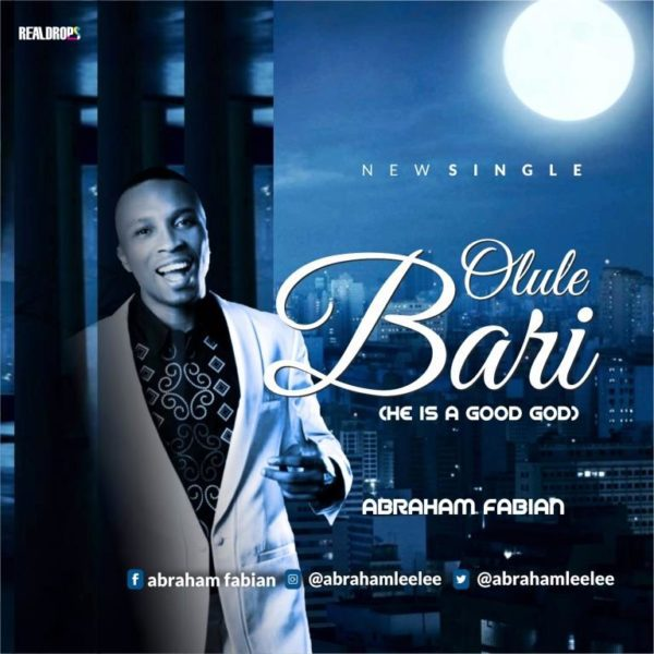 "Download MUSIC: ""Olule Bari"" Mp3 By Abraham Fabian"