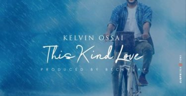 "DOWNLOAD MUSIC ""This Kind Love"" Mp3 By Kelvin Ossai"