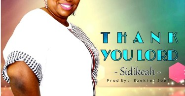 """AUDIO: """"Thank You Lord"""" Mp3 By Sidikeah"""