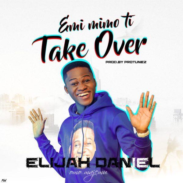 Elijah Daniel – Emi Mimo Ti Take Over [Mp3 Download]