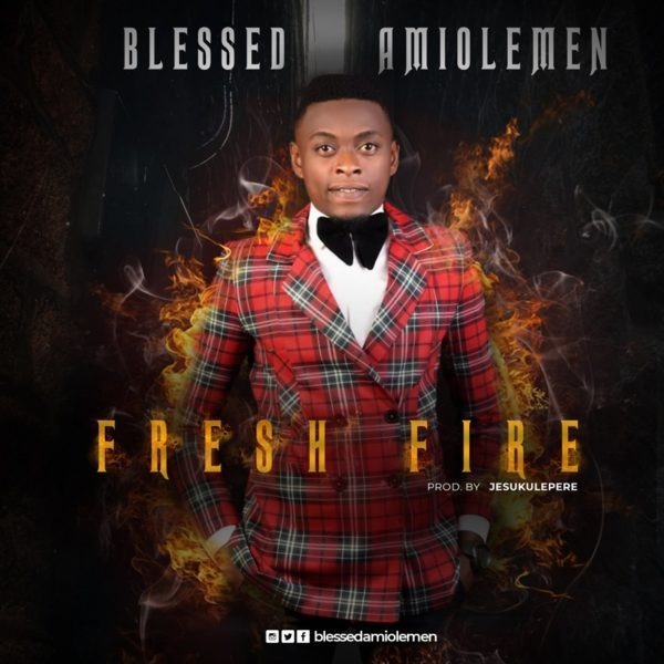 Download Music Fresh Fire Mp3 By Blessed Amiolemen