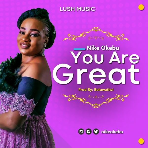 Download Music You Are Great Mp3 By Nike Okebu