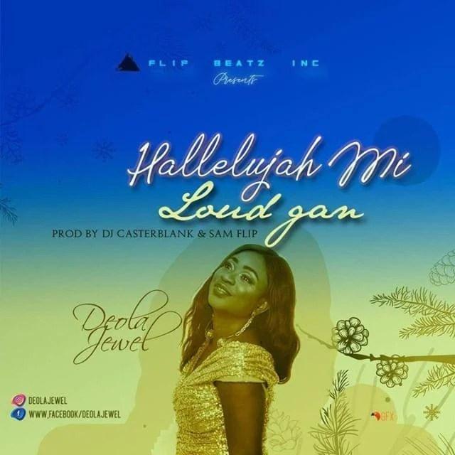 Download Music Hallelujah Mi Loud Gan Mp3 By Deola Jewel