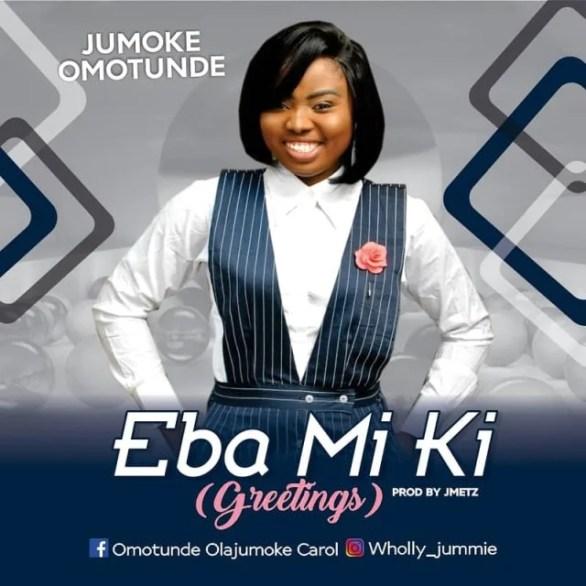 Download Music Eba Mi Ki (Greetings) Mp3 By Jumoke Omotunde