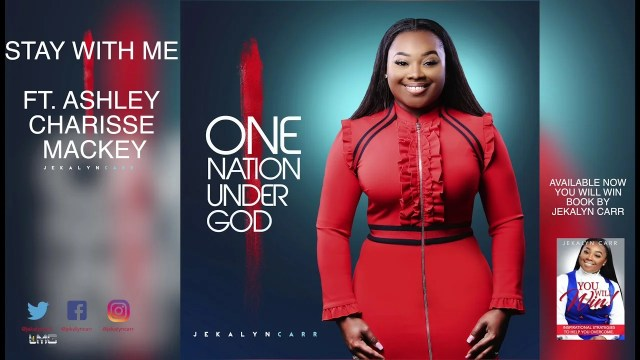 Watch Video & Download Stay With Me By Jekalyn Carr Ft Ashley Charisse Mackey