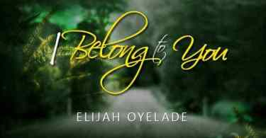 Watch Video I Belong to you By Elijah Oyelade