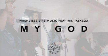 Watch & download video My God By Nashville Life Music Ft. Mr. Talkbox