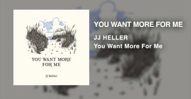Music + Lyrics You want more for me By JJ Heller