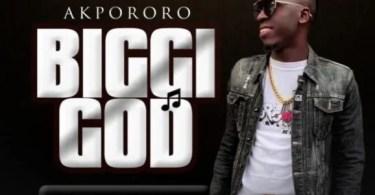 Watch & Download Video Biggi God Mp3 By Akpororo