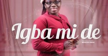 Download Music Igba Mi De Mp3 By Justina Adeyemo
