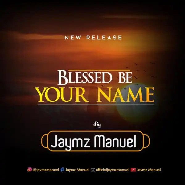 Download Music Blessed Be Your Name Mp3 By jaymz Manuel