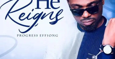 Download Music He Reigns Mp3 By Progress Effiong